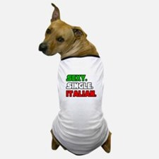 """Sexy. Single. Italian."" Dog T-Shirt"