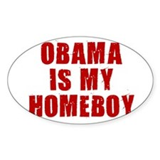 OBAMA IS MY HOMEBOY Oval Decal
