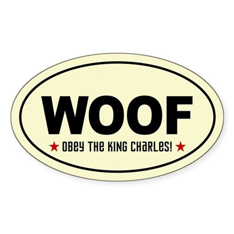 WOOF Obey the KING CHARLES! Oval Sticker