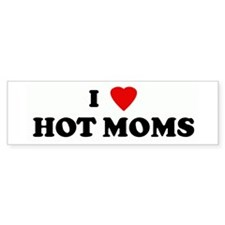 I Love HOT MOMS Bumper Bumper Sticker