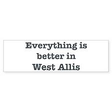 Better in West Allis Bumper Bumper Sticker