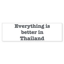 Better in Thailand Bumper Bumper Sticker