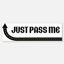 Just Pass Me Bumper Bumper Bumper Sticker