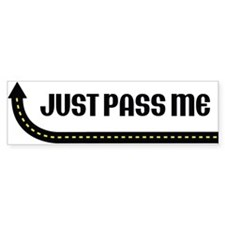 Just Pass Me Bumper Bumper Sticker