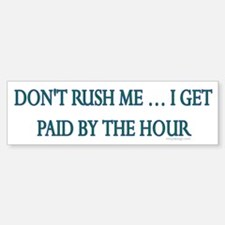 Don't rush me... Bumper Bumper Bumper Sticker