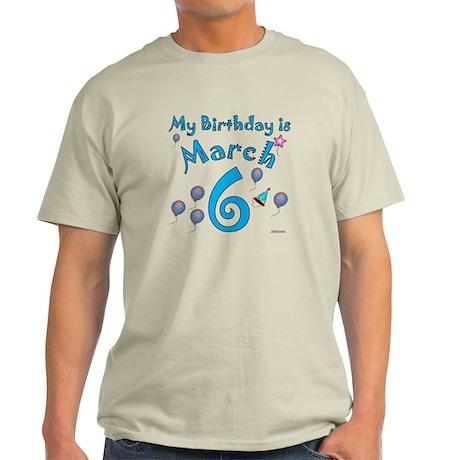 March 6th Birthday Light T-Shirt