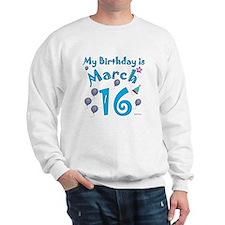 March 16th Birthday Sweatshirt