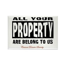 All Your Property Belong to Us Rectangle Magnet (1