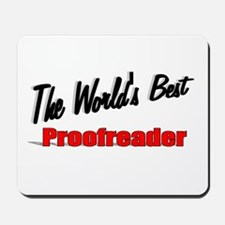 """The World's Best Proofreader"" Mousepad"