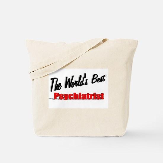 """The World's Best Psychiatrist"" Tote Bag"