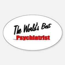 """""""The World's Best Psychiatrist"""" Oval Decal"""