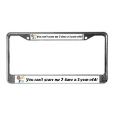 """""""I have a 2 year old"""" License Plate Frame"""