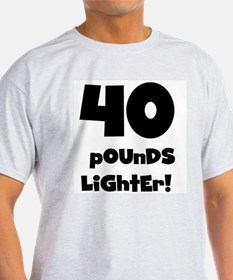 40 Pounds Lighter T-Shirt
