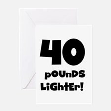 40 Pounds Lighter Greeting Card