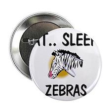 "Eat ... Sleep ... ZEBRAS 2.25"" Button"