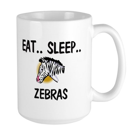 Eat ... Sleep ... ZEBRAS Large Mug