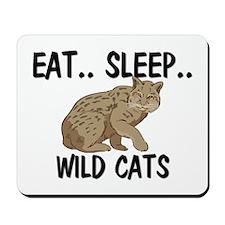Eat ... Sleep ... WILD CATS Mousepad