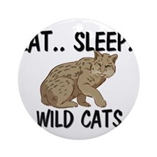 Eat ... Sleep ... WILD CATS Ornament (Round)