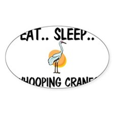 Eat ... Sleep ... WHOOPING CRANES Oval Decal