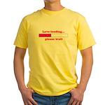 LOVE LOADING...PLEASE WAIT Yellow T-Shirt