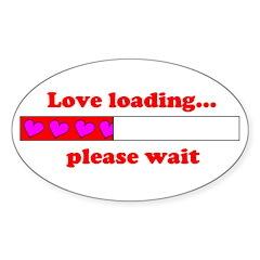 LOVE LOADING...PLEASE WAIT Oval Sticker (50 pk)