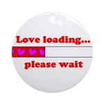 LOVE LOADING...PLEASE WAIT Ornament (Round)