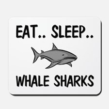 Eat ... Sleep ... WHALE SHARKS Mousepad