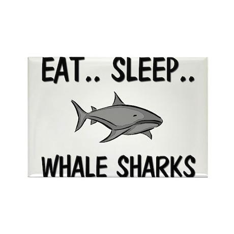 Eat ... Sleep ... WHALE SHARKS Rectangle Magnet (1