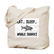 Eat ... Sleep ... WHALE SHARKS Tote Bag