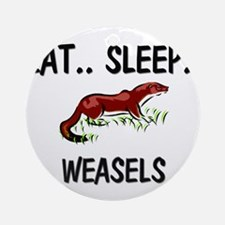 Eat ... Sleep ... WEASELS Ornament (Round)