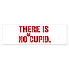 There is no Cupid Bumper Bumper Sticker