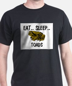 Eat ... Sleep ... TOADS T-Shirt