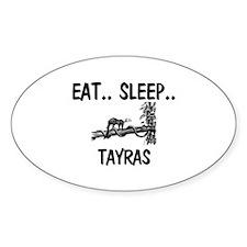 Eat ... Sleep ... TAYRAS Oval Sticker