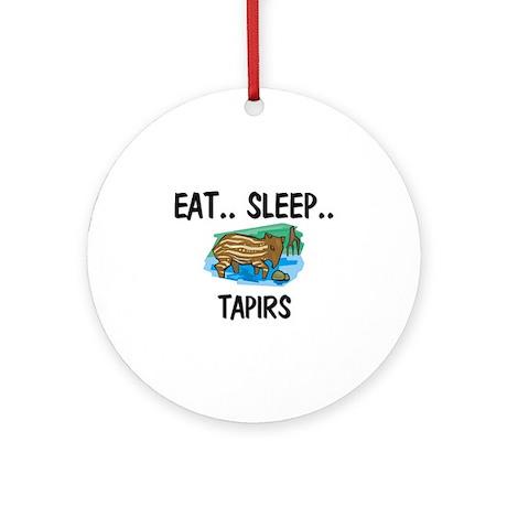 Eat ... Sleep ... TAPIRS Ornament (Round)
