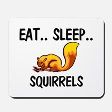 Eat ... Sleep ... SQUIRRELS Mousepad