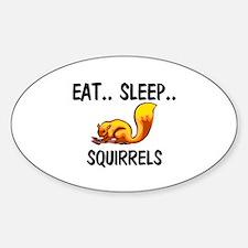 Eat ... Sleep ... SQUIRRELS Oval Decal