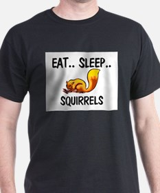 Eat ... Sleep ... SQUIRRELS T-Shirt