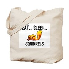 Eat ... Sleep ... SQUIRRELS Tote Bag