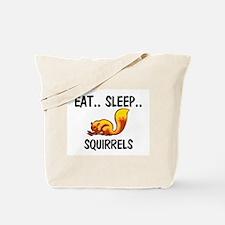 Eat ... Sleep ... SQUIRRELS Tote Bag