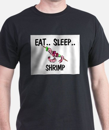 Eat ... Sleep ... SHRIMP T-Shirt
