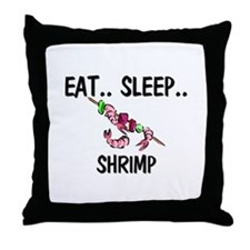 Eat ... Sleep ... SHRIMP Throw Pillow