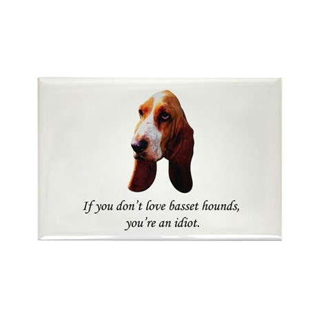 If You Don't Love Bassets Rectangle Magnet