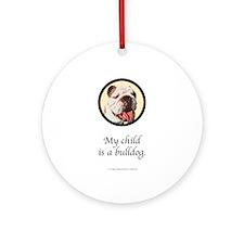 Child is a Bulldog Ornament (Round)