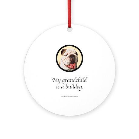 Grandchild is a Bulldog Ornament (Round)