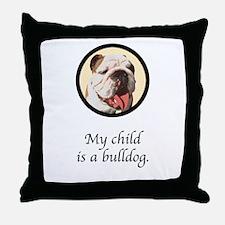 Child is a Bulldog Throw Pillow