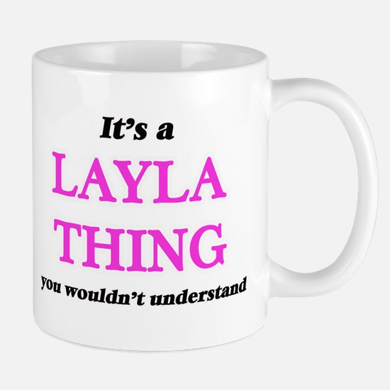 It's a Layla thing, you wouldn't unde Mugs