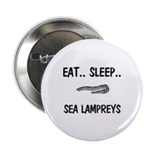 "Eat ... Sleep ... SEA LAMPREYS 2.25"" Button"