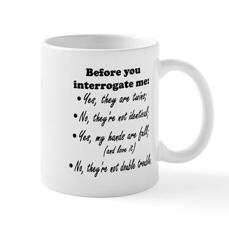 Before You Interrogate Me Mug