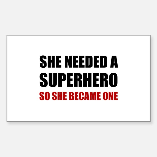 She Needed Superhero Became One Decal