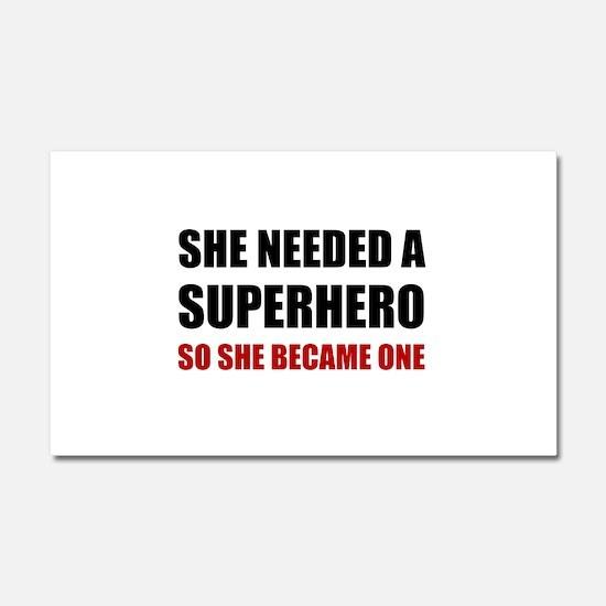 She Needed Superhero Became One Car Magnet 20 x 12